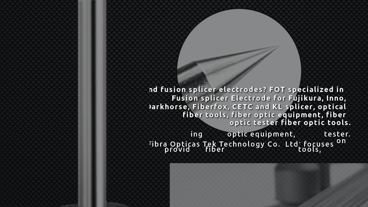 FOT Fusion Splicer Electrodes Rod Video Show